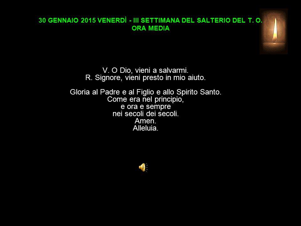 30 GENNAIO 2015 VENERDÌ - III SETTIMANA DEL SALTERIO DEL T.