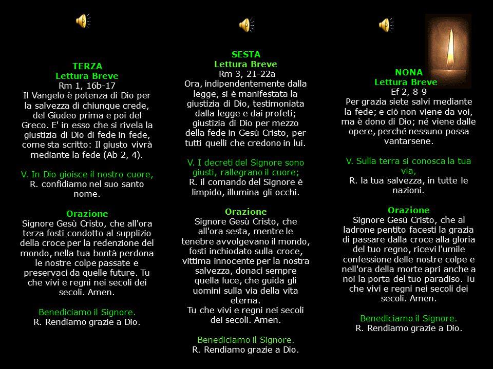TERZA Lettura Breve Rm 1, 16b-17 Il Vangelo è potenza di Dio per la salvezza di chiunque crede, del Giudeo prima e poi del Greco.