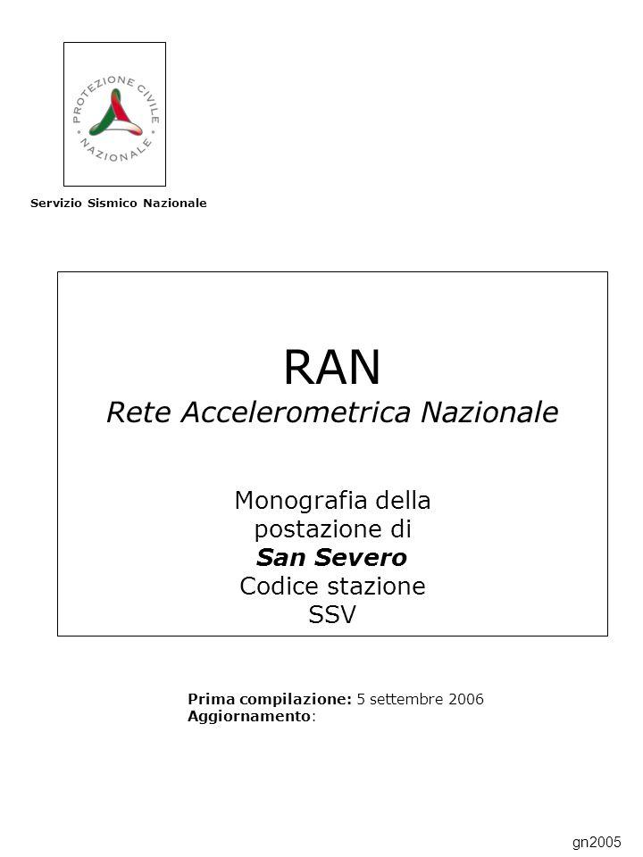 RAN Rete Accelerometrica Nazionale Monografia della postazione di San Severo Codice stazione SSV Prima compilazione: 5 settembre 2006 Aggiornamento: Servizio Sismico Nazionale gn2005