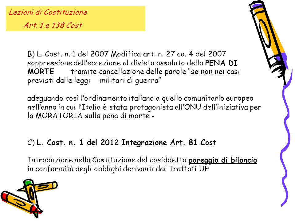 Lezioni di Costituzione Art. 1 e 138 Cost B) L. Cost. n. 1 del 2007 Modifica art. n. 27 co. 4 del 2007 soppressione dell'eccezione al divieto assoluto