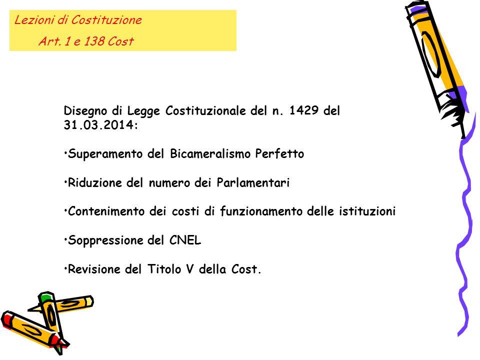 Lezioni di Costituzione Art. 1 e 138 Cost Disegno di Legge Costituzionale del n. 1429 del 31.03.2014: Superamento del Bicameralismo Perfetto Riduzione