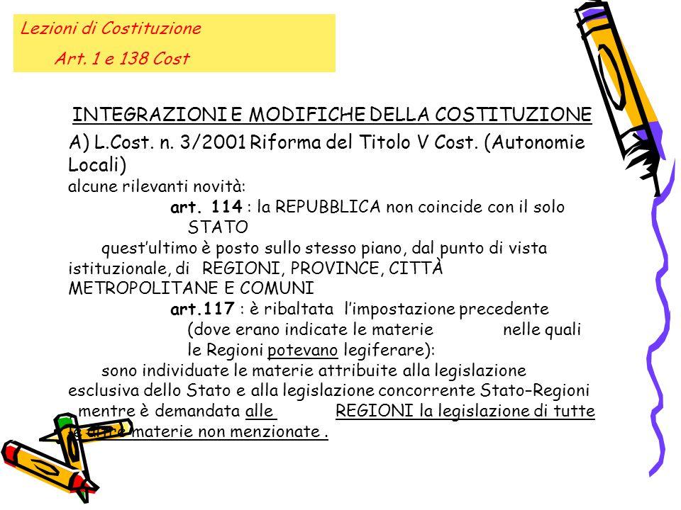 Lezioni di Costituzione Art. 1 e 138 Cost INTEGRAZIONI E MODIFICHE DELLA COSTITUZIONE A) L.Cost. n. 3/2001 Riforma del Titolo V Cost. (Autonomie Local