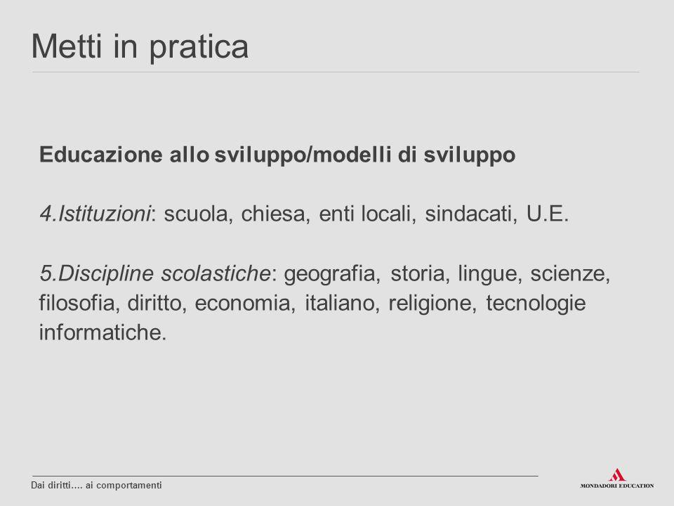 Educazione allo sviluppo/modelli di sviluppo 4.Istituzioni: scuola, chiesa, enti locali, sindacati, U.E. 5.Discipline scolastiche: geografia, storia,