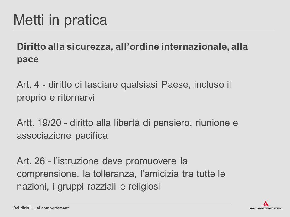 Diritto alla sicurezza, all'ordine internazionale, alla pace Art. 4 - diritto di lasciare qualsiasi Paese, incluso il proprio e ritornarvi Artt. 19/20