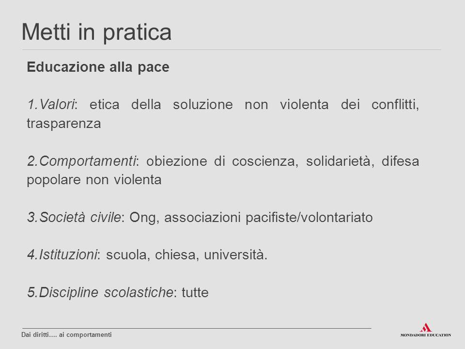 Educazione alla pace 1.Valori: etica della soluzione non violenta dei conflitti, trasparenza 2.Comportamenti: obiezione di coscienza, solidarietà, dif