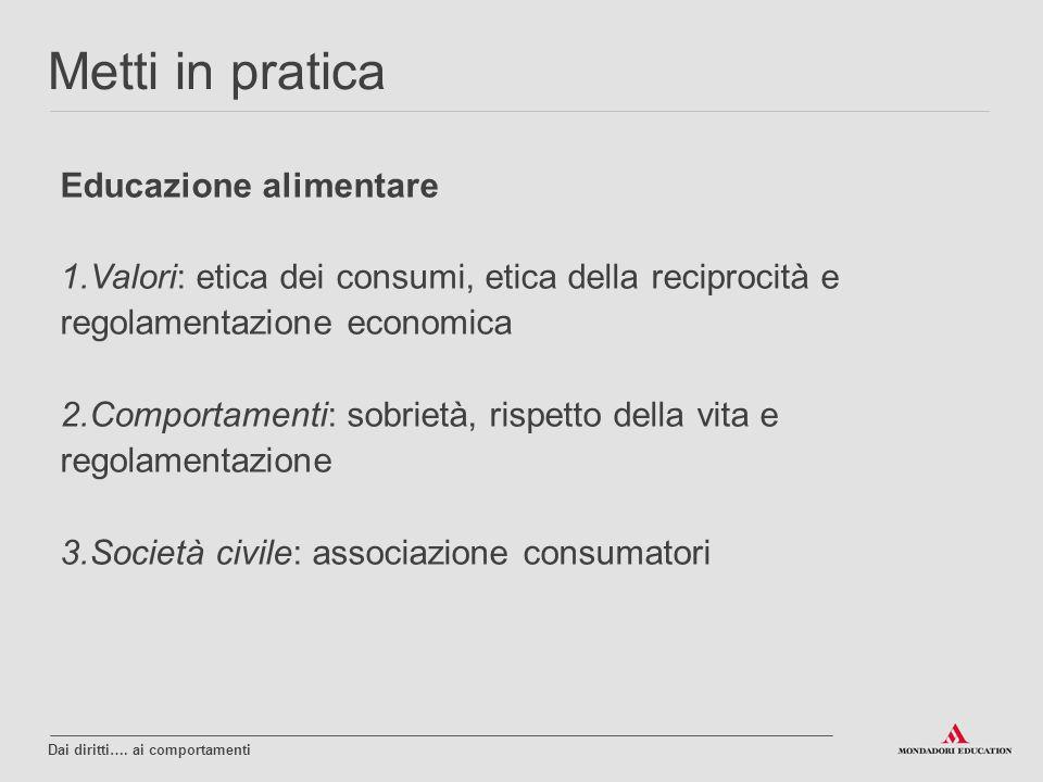 Educazione alimentare 1.Valori: etica dei consumi, etica della reciprocità e regolamentazione economica 2.Comportamenti: sobrietà, rispetto della vita