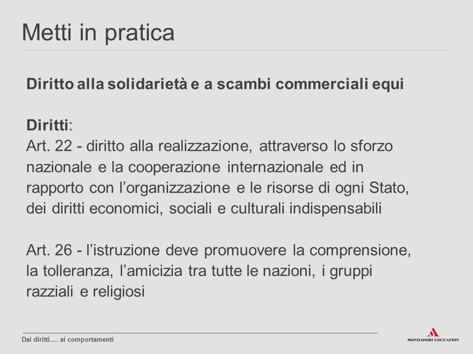 Diritto alla solidarietà e a scambi commerciali equi Diritti: Art. 22 - diritto alla realizzazione, attraverso lo sforzo nazionale e la cooperazione i