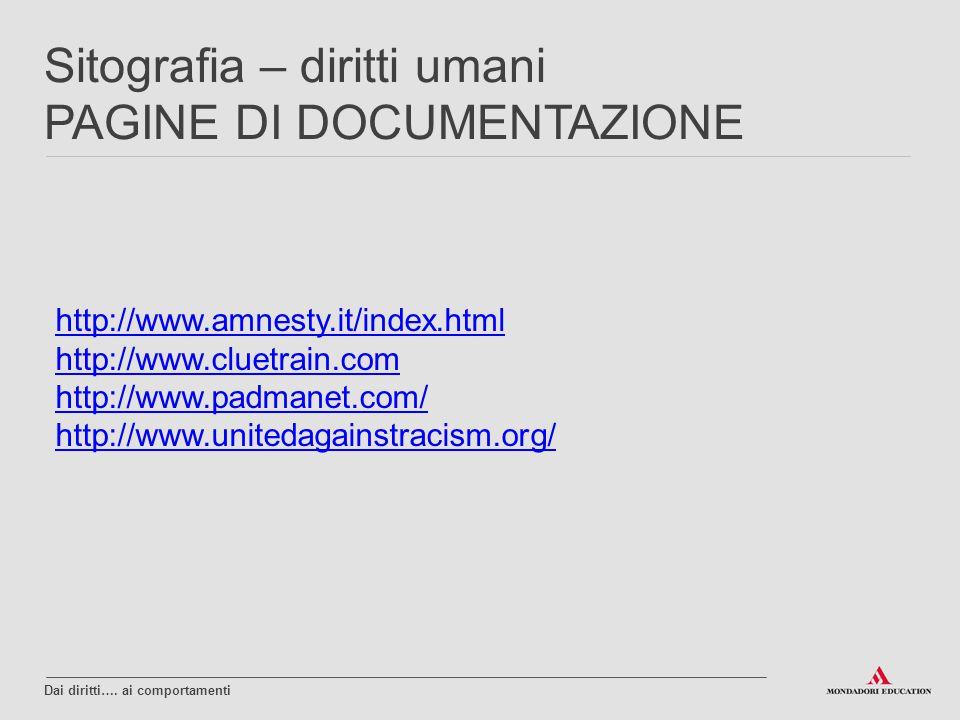 http://www.amnesty.it/index.html http://www.cluetrain.com http://www.padmanet.com/ http://www.unitedagainstracism.org/ Dai diritti…. ai comportamenti