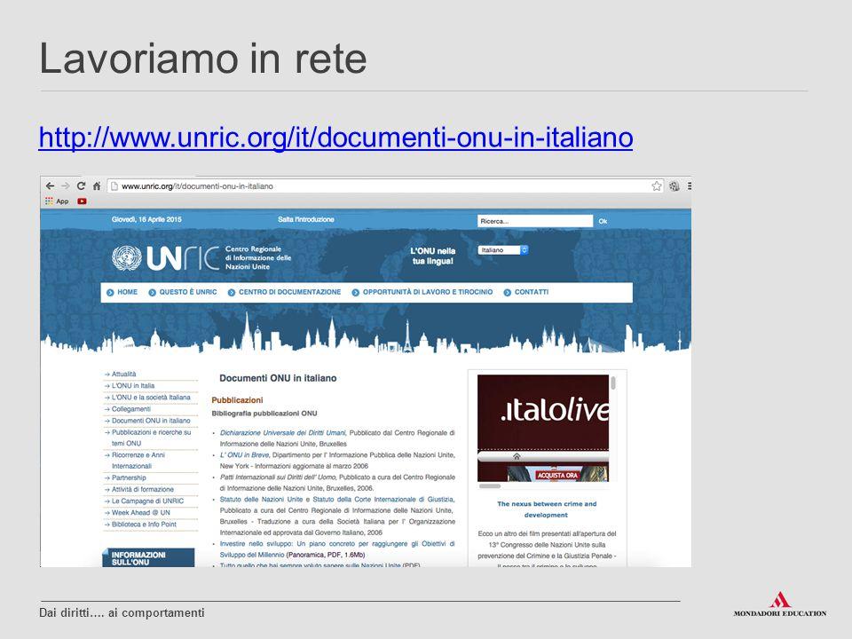 http://www.unric.org/it/documenti-onu-in-italiano Lavoriamo in rete Dai diritti…. ai comportamenti