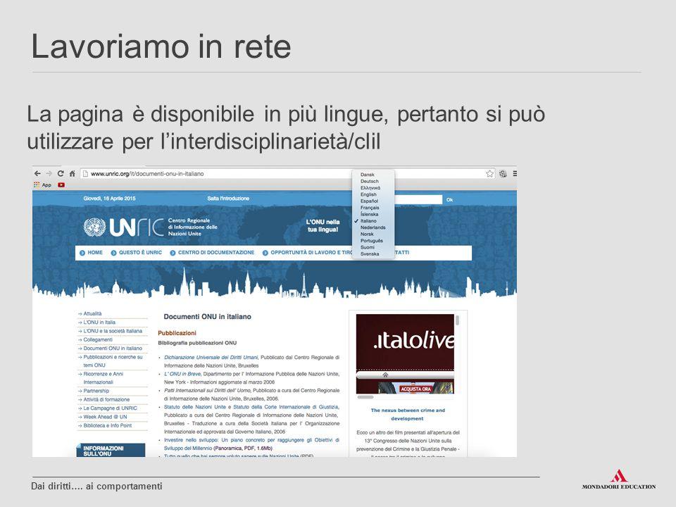 La pagina è disponibile in più lingue, pertanto si può utilizzare per l'interdisciplinarietà/clil Lavoriamo in rete Dai diritti…. ai comportamenti