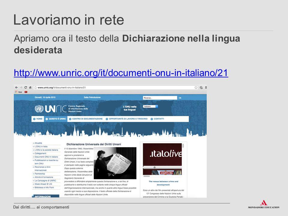 Apriamo ora il testo della Dichiarazione nella lingua desiderata http://www.unric.org/it/documenti-onu-in-italiano/21 Dai diritti…. ai comportamenti L
