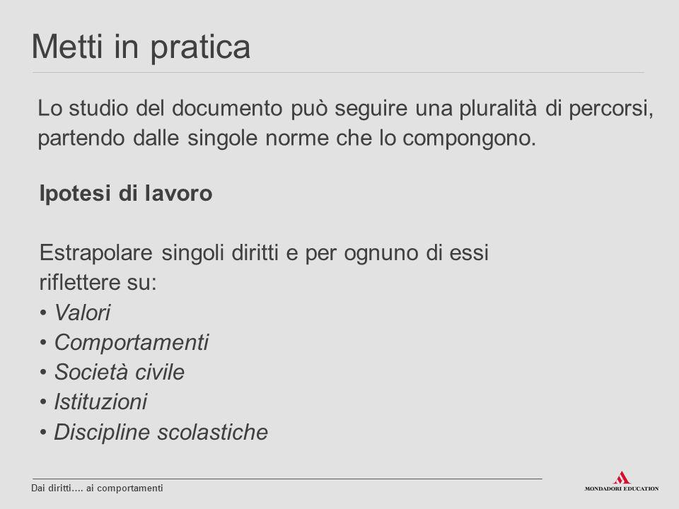 Lo studio del documento può seguire una pluralità di percorsi, partendo dalle singole norme che lo compongono. Dai diritti…. ai comportamenti Metti in