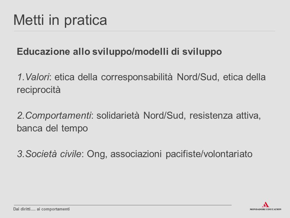 Educazione allo sviluppo/modelli di sviluppo 1.Valori: etica della corresponsabilità Nord/Sud, etica della reciprocità 2.Comportamenti: solidarietà No