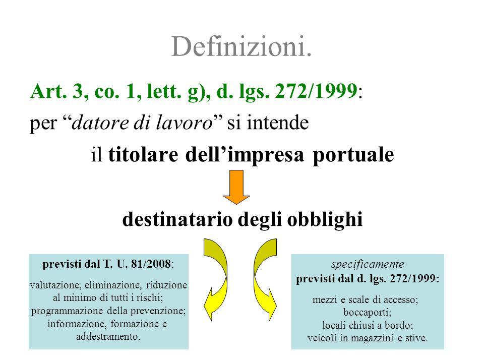 """Definizioni. Art. 3, co. 1, lett. g), d. lgs. 272/1999: per """"datore di lavoro"""" si intende il titolare dell'impresa portuale destinatario degli obbligh"""