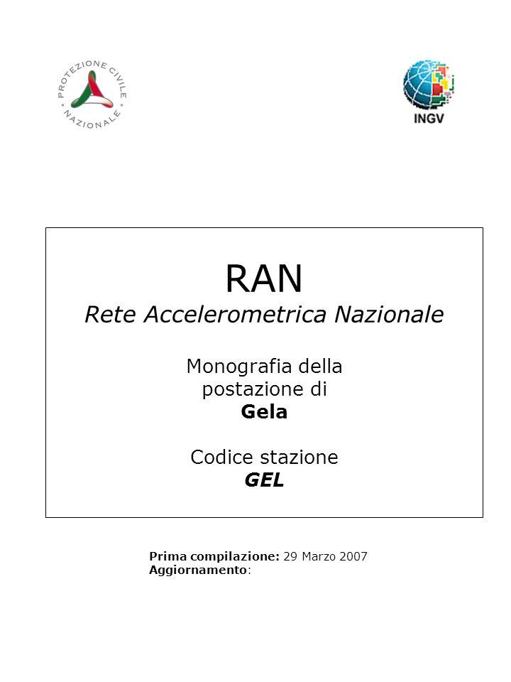 RAN Rete Accelerometrica Nazionale Monografia della postazione di Gela Codice stazione GEL Prima compilazione: 29 Marzo 2007 Aggiornamento: