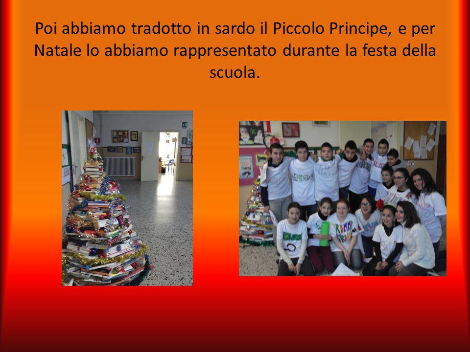 Poi abbiamo tradotto in sardo il Piccolo Principe, e per Natale lo abbiamo rappresentato durante la festa della scuola.