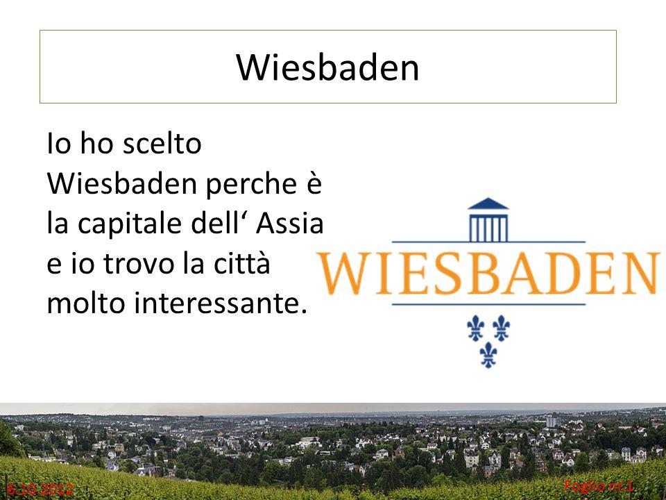 Wiesbaden Foglio nr.1 6.10.2012 Io ho scelto Wiesbaden perche è la capitale dell' Assia e io trovo la città molto interessante.