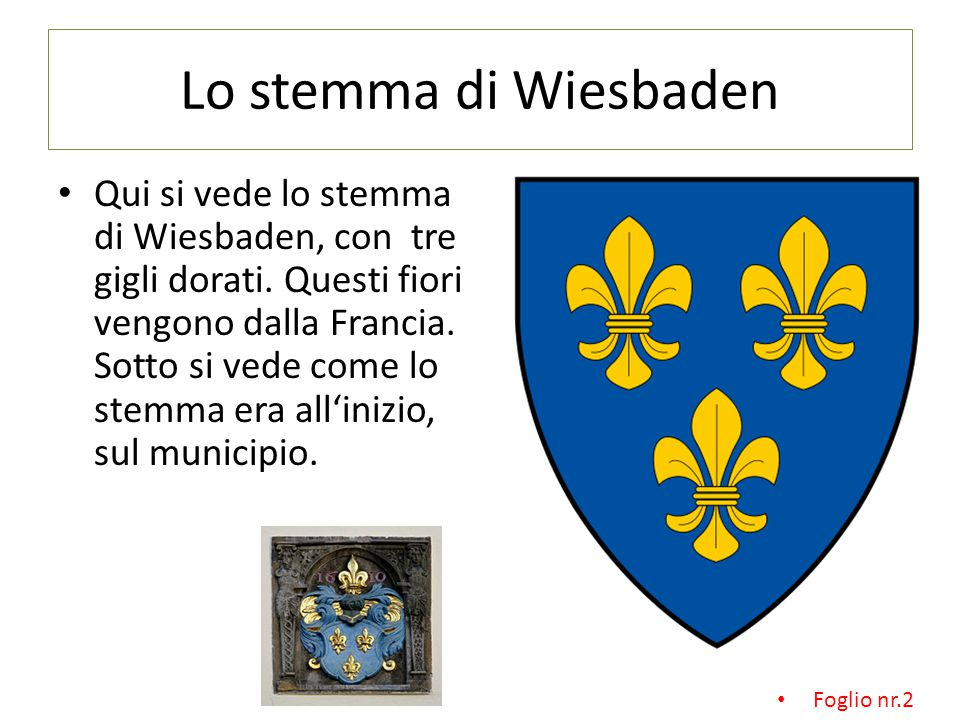 Lo stemma di Wiesbaden Qui si vede lo stemma di Wiesbaden, con tre gigli dorati.