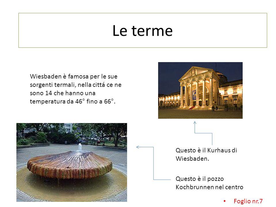 Le terme Wiesbaden è famosa per le sue sorgenti termali, nella cittá ce ne sono 14 che hanno una temperatura da 46° fino a 66°.