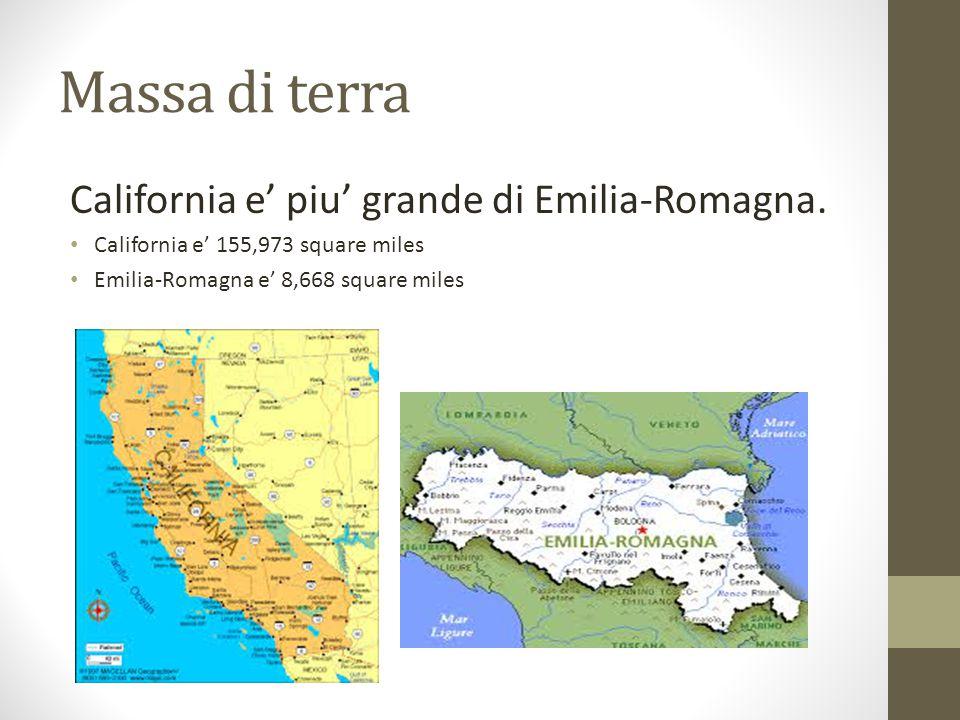 Massa di terra California e' piu' grande di Emilia-Romagna. California e' 155,973 square miles Emilia-Romagna e' 8,668 square miles