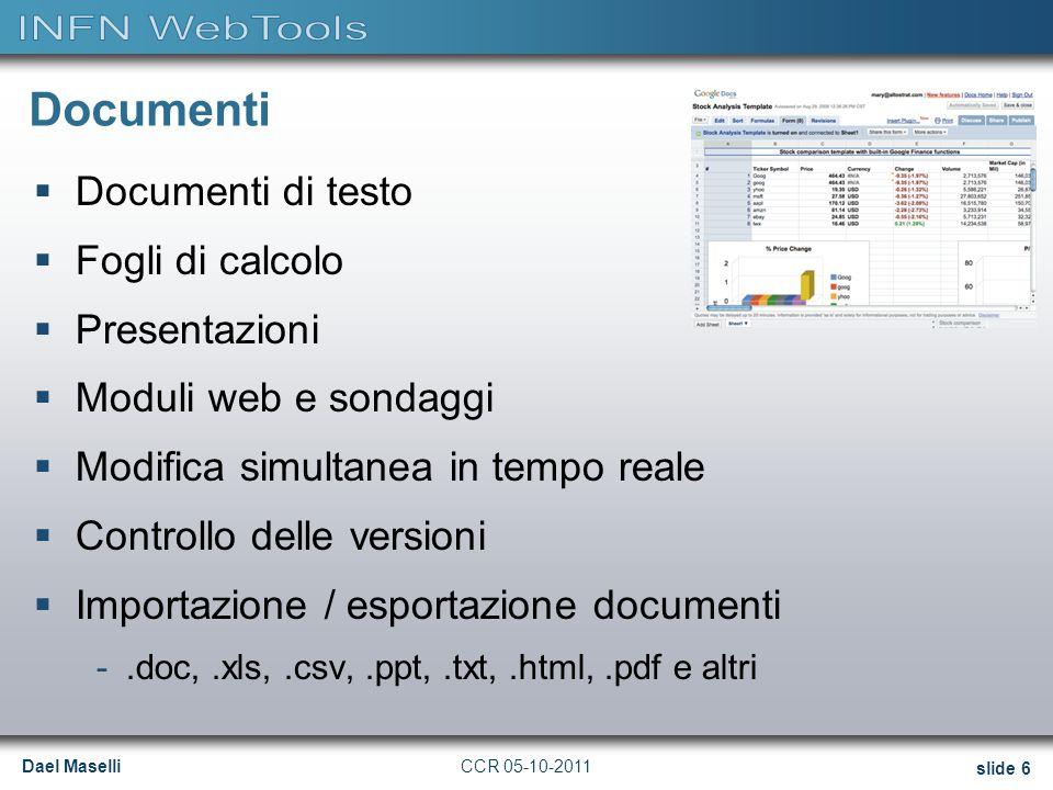 Dael Maselli slide 7 CCR 05-10-2011 Gruppi  Mailing list  Gestione accessi ai gruppi  Condivisione documenti, calendari, siti e video con un gruppo di utenti.