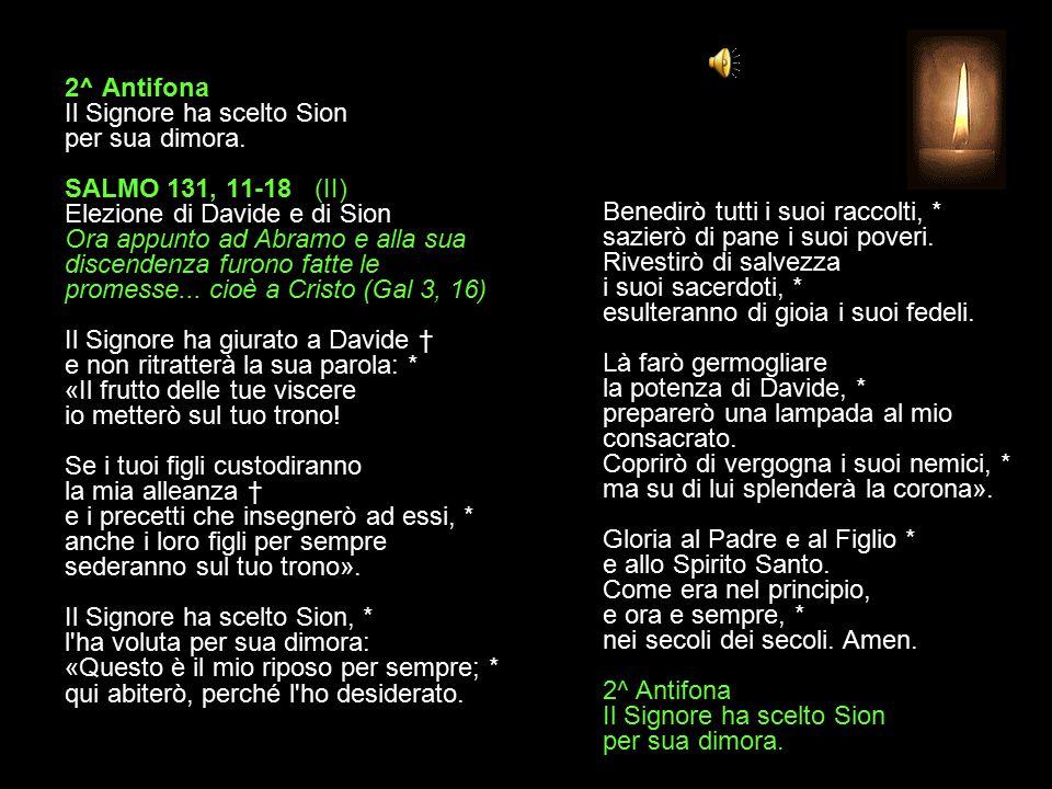 1^ Antifona Alle porte della tua casa, o Dio, i tuoi fedeli cantino di gioia. SALMO 131, 1-10 (I) Le promesse divine fatte a Davide Il Signore gli dar