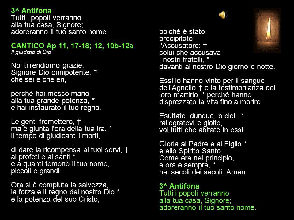 3^ Antifona Tutti i popoli verranno alla tua casa, Signore; adoreranno il tuo santo nome.
