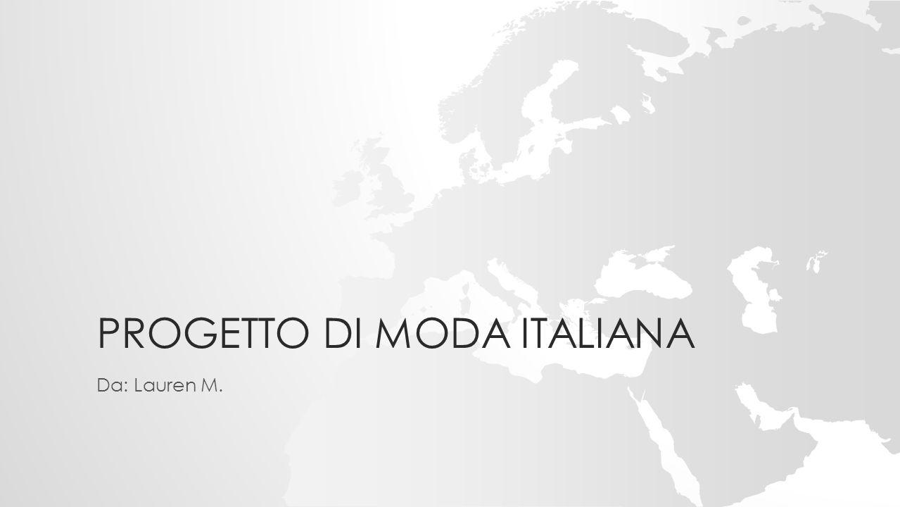 PROGETTO DI MODA ITALIANA Da: Lauren M.