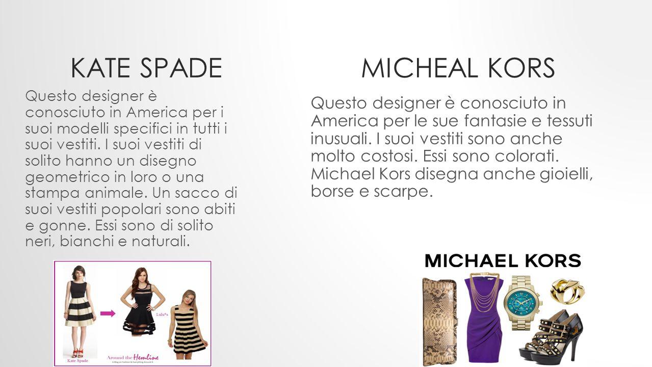 KATE SPADE MICHEAL KORS Questo designer è conosciuto in America per i suoi modelli specifici in tutti i suoi vestiti. I suoi vestiti di solito hanno u