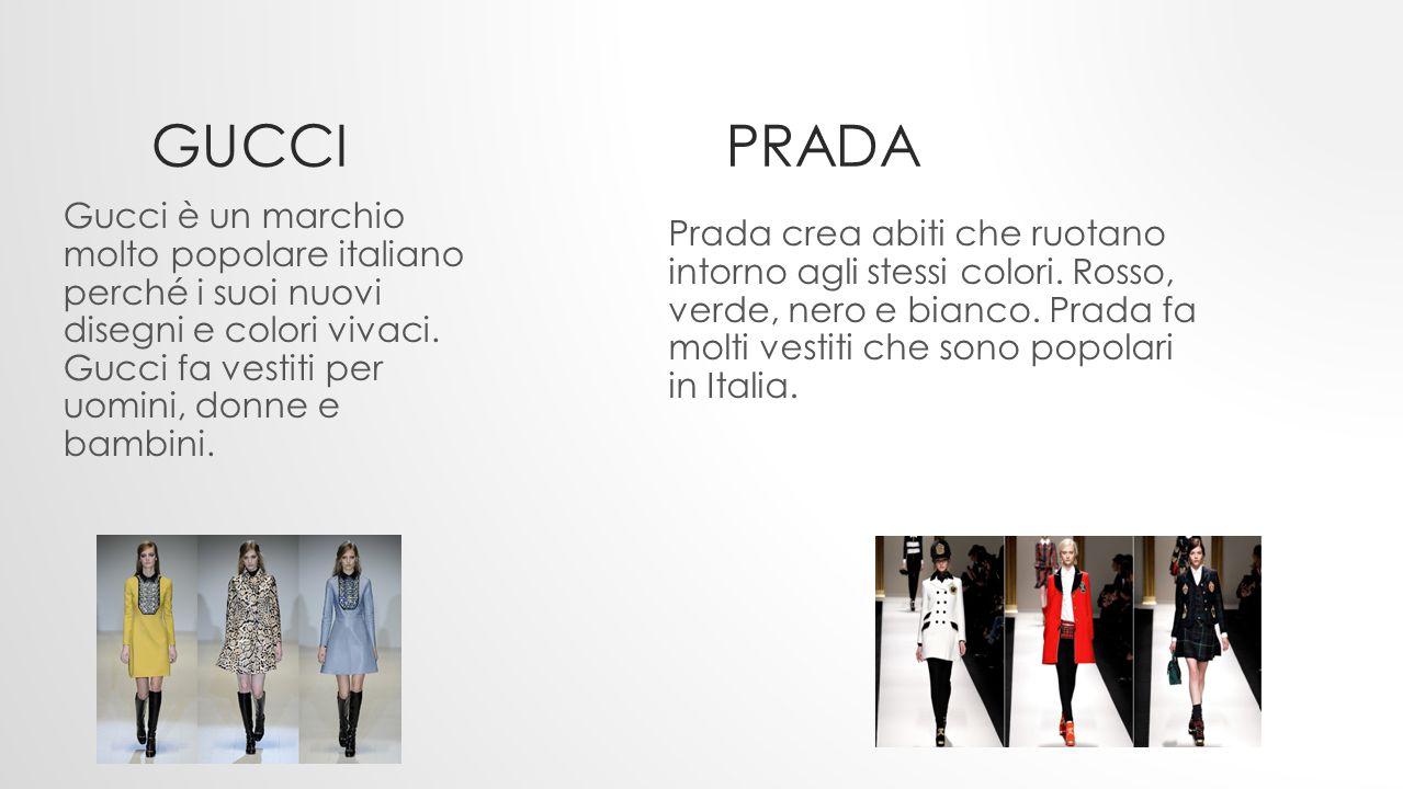 GUCCI PRADA Gucci è un marchio molto popolare italiano perché i suoi nuovi disegni e colori vivaci. Gucci fa vestiti per uomini, donne e bambini. Prad