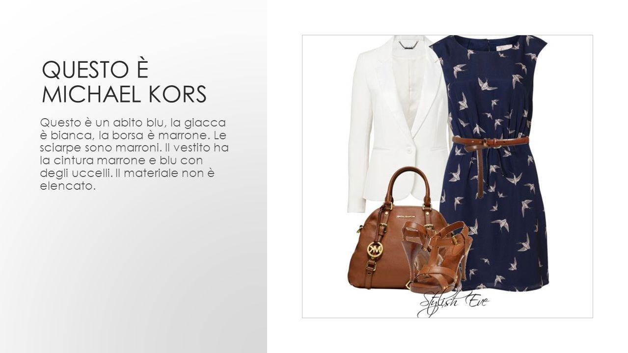 QUESTO È MICHAEL KORS Questo è un abito blu, la giacca è bianca, la borsa è marrone. Le sciarpe sono marroni. Il vestito ha la cintura marrone e blu c