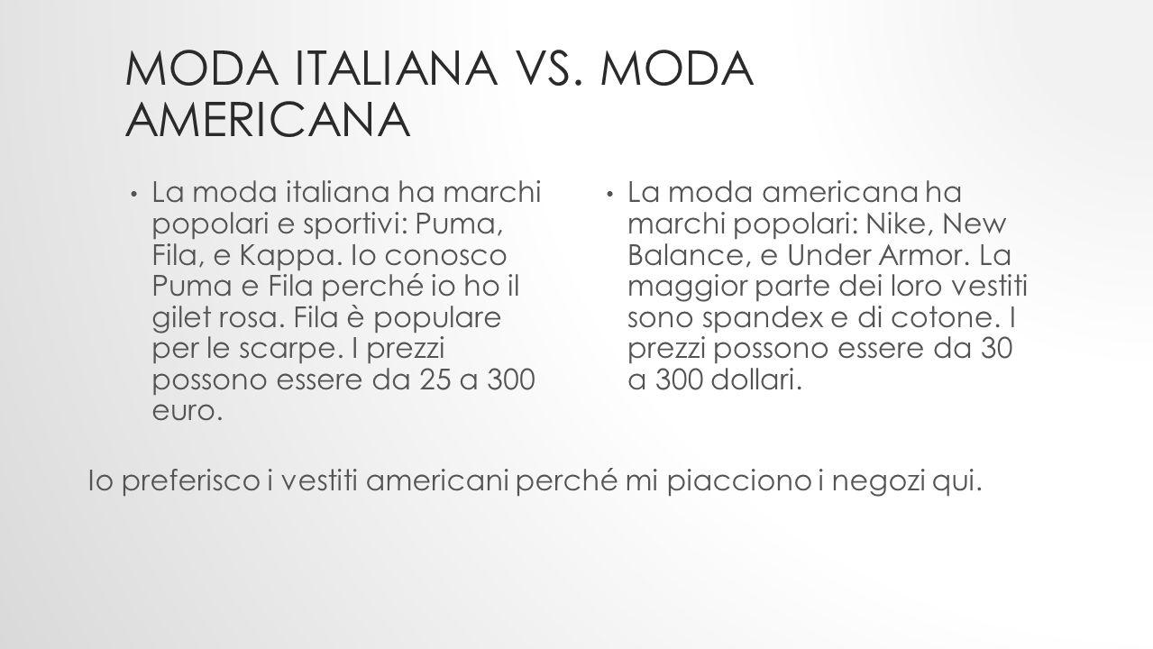 MODA ITALIANA VS. MODA AMERICANA La moda italiana ha marchi popolari e sportivi: Puma, Fila, e Kappa. Io conosco Puma e Fila perché io ho il gilet ros