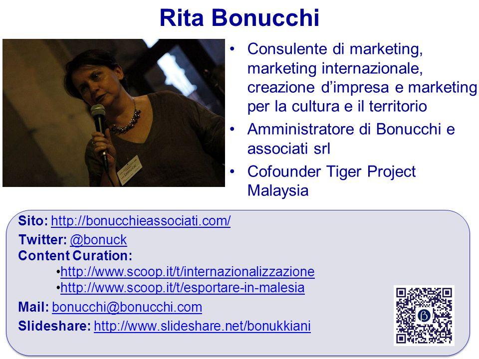 Consulente di marketing, marketing internazionale, creazione d'impresa e marketing per la cultura e il territorio Amministratore di Bonucchi e associati srl Cofounder Tiger Project Malaysia Sito: http://bonucchieassociati.com/http://bonucchieassociati.com/ Twitter: @bonuck@bonuck Content Curation: http://www.scoop.it/t/internazionalizzazione http://www.scoop.it/t/esportare-in-malesia Mail: bonucchi@bonucchi.combonucchi@bonucchi.com Slideshare: http://www.slideshare.net/bonukkianihttp://www.slideshare.net/bonukkiani Sito: http://bonucchieassociati.com/http://bonucchieassociati.com/ Twitter: @bonuck@bonuck Content Curation: http://www.scoop.it/t/internazionalizzazione http://www.scoop.it/t/esportare-in-malesia Mail: bonucchi@bonucchi.combonucchi@bonucchi.com Slideshare: http://www.slideshare.net/bonukkianihttp://www.slideshare.net/bonukkiani Rita Bonucchi