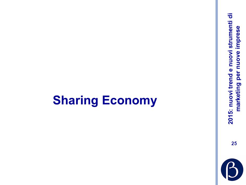 2015: nuovi trend e nuovi strumenti di marketing per nuove imprese 24 Riferimenti www.marketingsherpa.com www.minimarketing.it www.techcrunch.com www.mashable.com