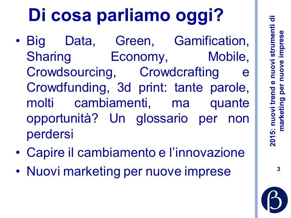 2015: nuovi trend e nuovi strumenti di marketing per nuove imprese 13 L'evoluzione degli strumenti e degli ambienti Web 1.0 Web 2.0 Web 3.0