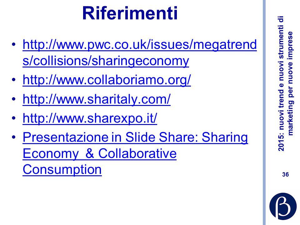 2015: nuovi trend e nuovi strumenti di marketing per nuove imprese 35 Modelli di business della sharing economy Freemium Flat Iscrizione + uso Abbonamenti a scalini Margini dalla compravendita White label