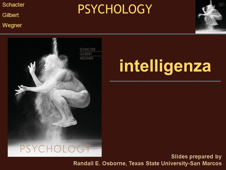 PSYCHOLOGY Schacter Gilbert Wegner 9.1 La misurazione dell'intelligenza: una questione scottante