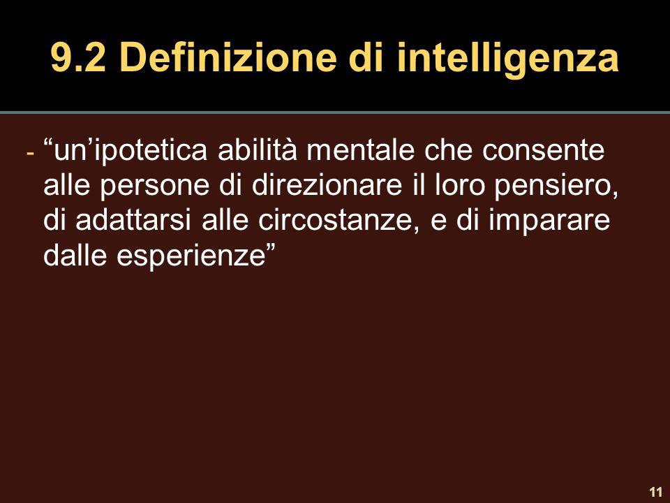 """11 9.2 Definizione di intelligenza - """"un'ipotetica abilità mentale che consente alle persone di direzionare il loro pensiero, di adattarsi alle circos"""