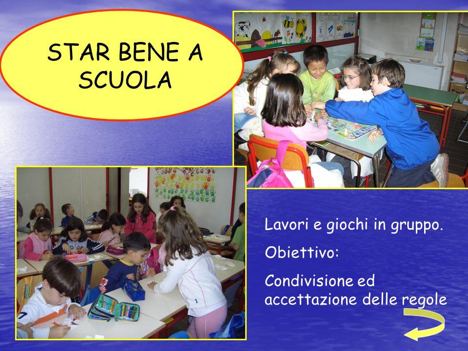 STAR BENE A SCUOLA Lavori e giochi in gruppo. Obiettivo: Condivisione ed accettazione delle regole