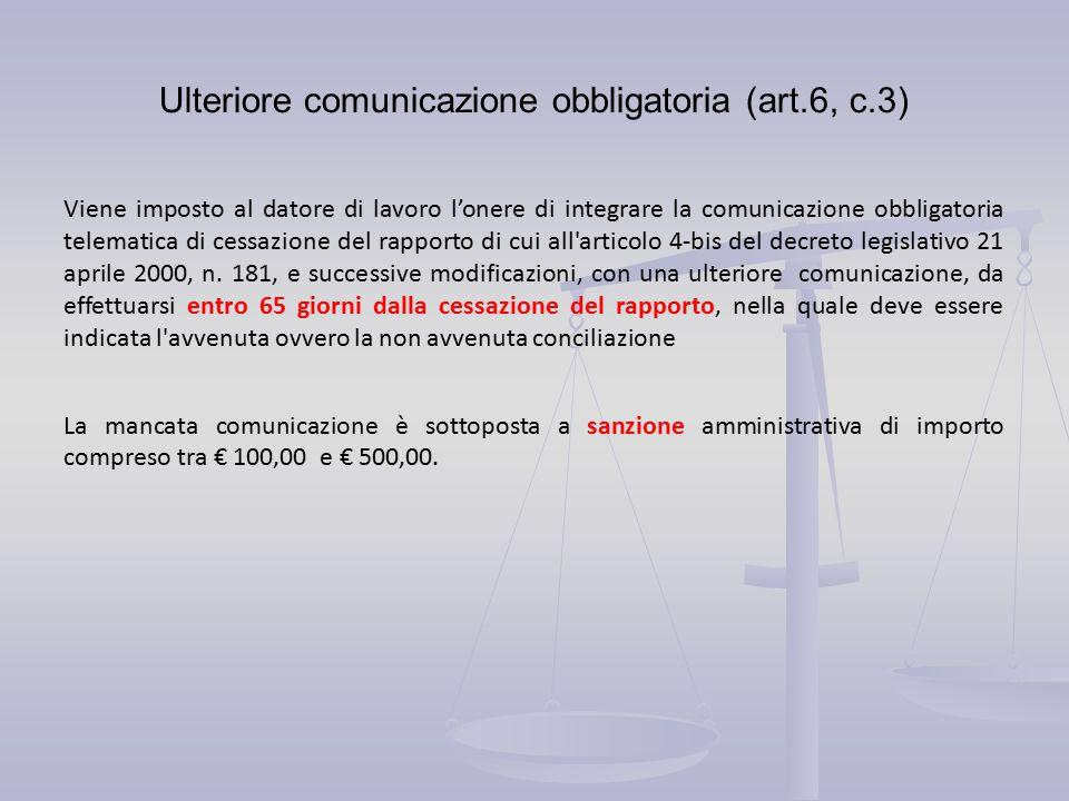 Ulteriore comunicazione obbligatoria (art.6, c.3) Viene imposto al datore di lavoro l'onere di integrare la comunicazione obbligatoria telematica di cessazione del rapporto di cui all articolo 4-bis del decreto legislativo 21 aprile 2000, n.