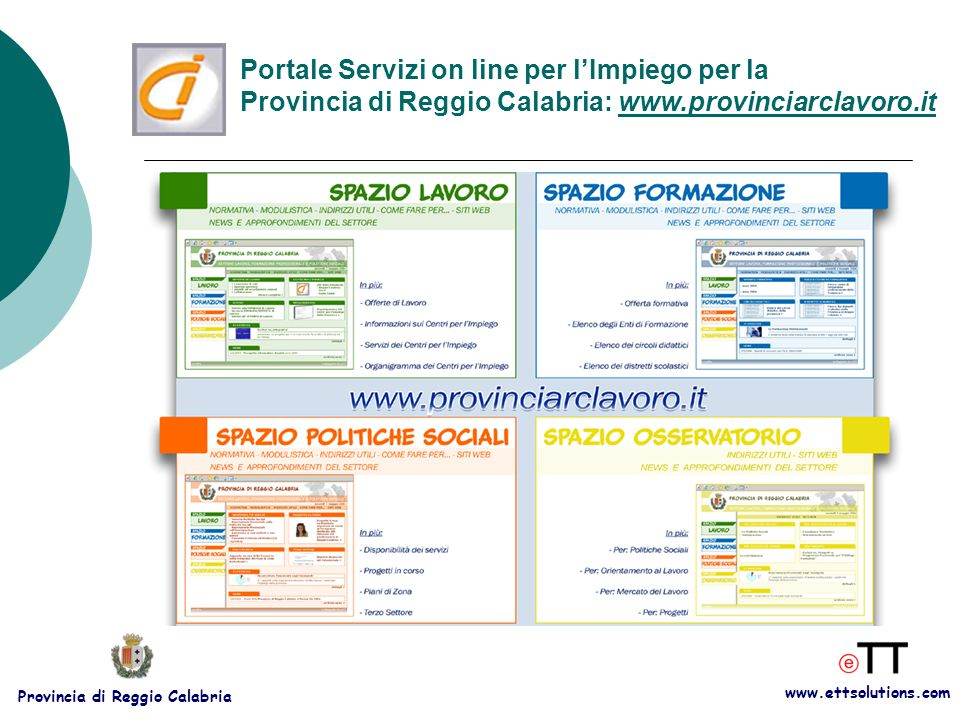 www.ettsolutions.com Provincia di Reggio Calabria Portale Servizi on line per l'Impiego per la Provincia di Reggio Calabria: www.provinciarclavoro.it