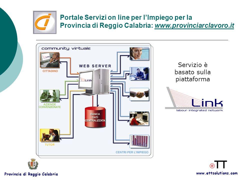 www.ettsolutions.com Provincia di Reggio Calabria Servizio è basato sulla piattaforma Portale Servizi on line per l'Impiego per la Provincia di Reggio Calabria: www.provinciarclavoro.it
