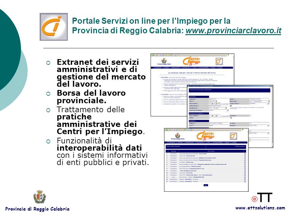 www.ettsolutions.com Provincia di Reggio Calabria Portale Servizi on line per l'Impiego per la Provincia di Reggio Calabria: www.provinciarclavoro.it  Extranet dei servizi amministrativi e di gestione del mercato del lavoro.