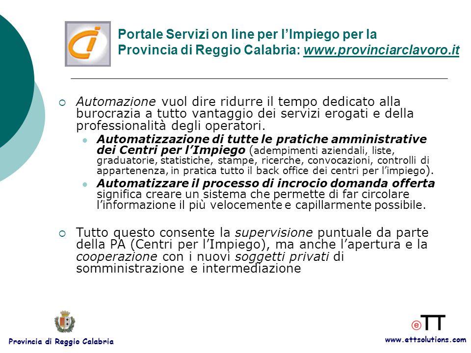 www.ettsolutions.com Provincia di Reggio Calabria  Automazione vuol dire ridurre il tempo dedicato alla burocrazia a tutto vantaggio dei servizi erogati e della professionalità degli operatori.