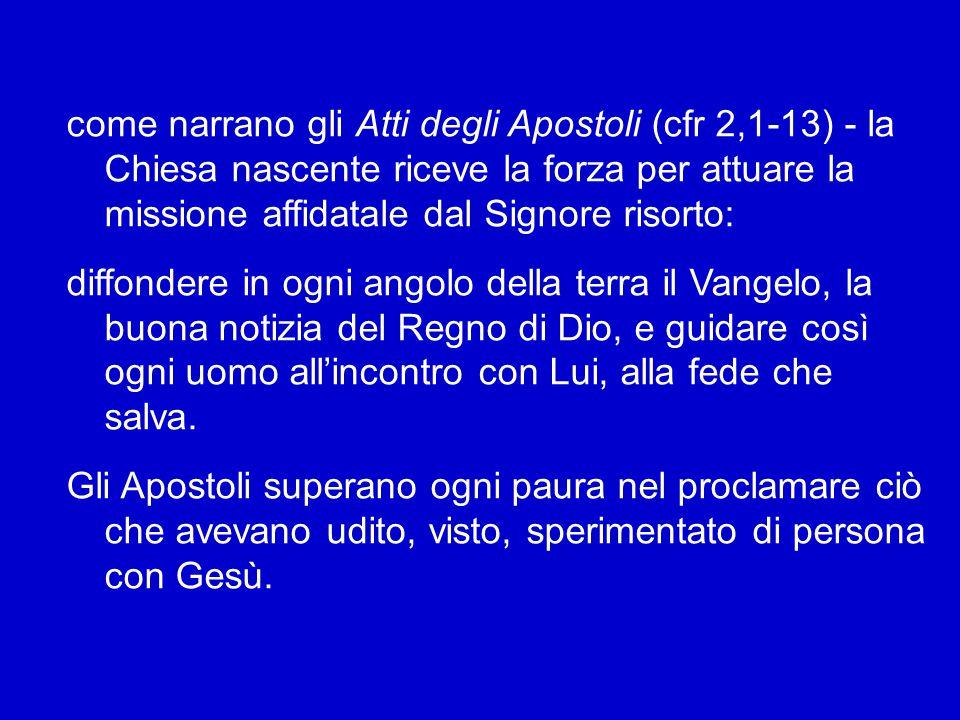 Agli inizi dell'avventura cristiana, quando lo Spirito Santo scende con potenza sui discepoli, nel giorno di Pentecoste Agli inizi dell'avventura cristiana, quando lo Spirito Santo scende con potenza sui discepoli, nel giorno di Pentecoste