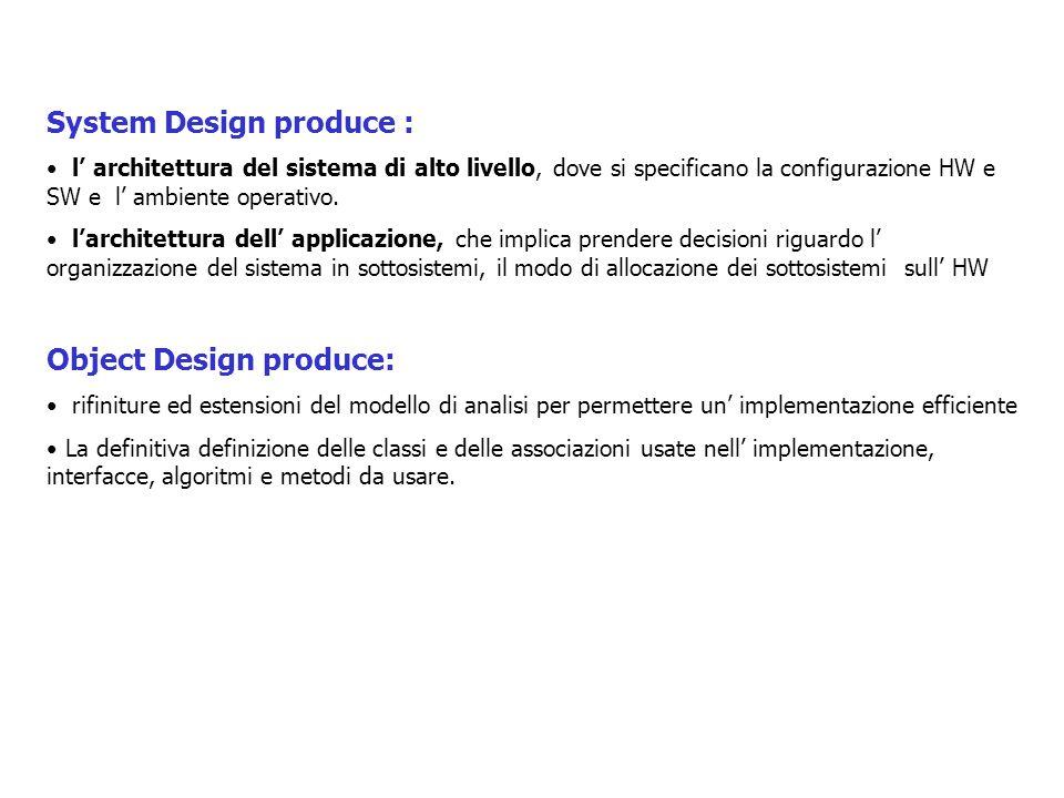 System Design produce : l' architettura del sistema di alto livello, dove si specificano la configurazione HW e SW e l' ambiente operativo.