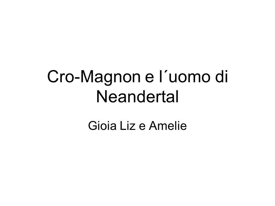Cro-Magnon e l´uomo di Neandertal Gioia Liz e Amelie
