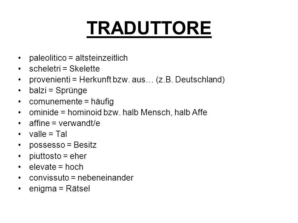 TRADUTTORE paleolitico = altsteinzeitlich scheletri = Skelette provenienti = Herkunft bzw.