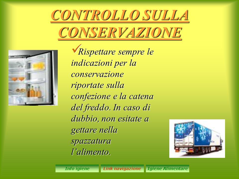 CONTROLLO SULLA CONSERVAZIONE Rispettare sempre le indicazioni per la conservazione riportate sulla confezione e la catena del freddo. In caso di dubb
