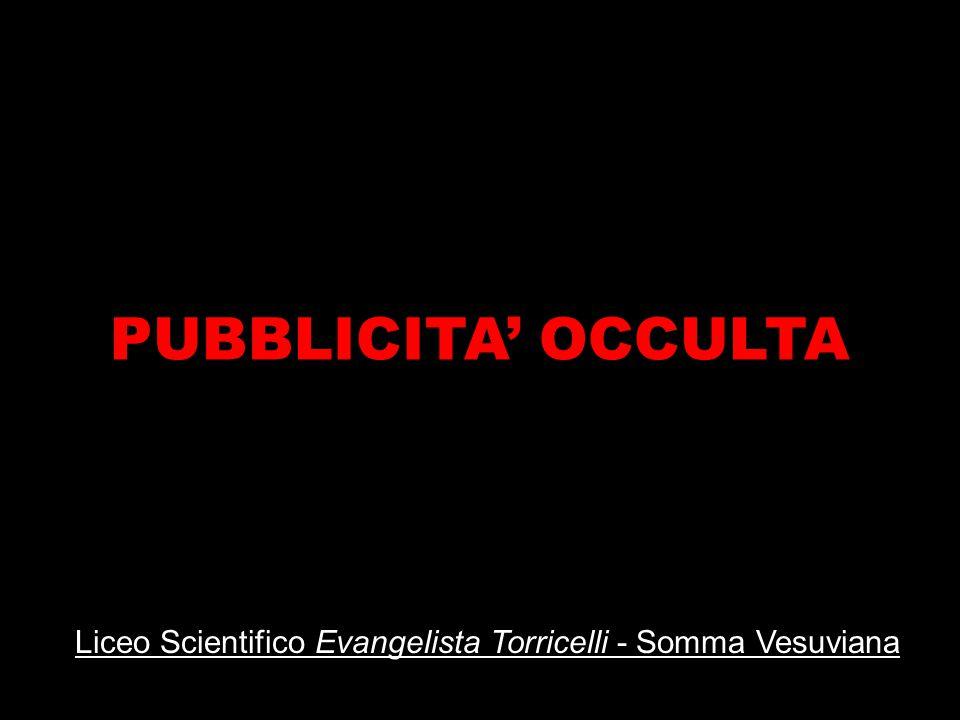 PUBBLICITA' OCCULTA Liceo Scientifico Evangelista Torricelli - Somma Vesuviana